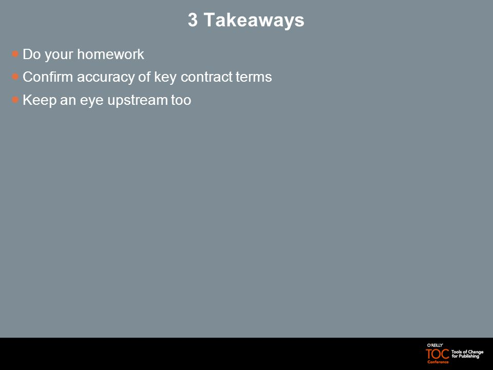 3 Takeaways Do your homework Confirm accuracy of key contract terms Keep an eye upstream too