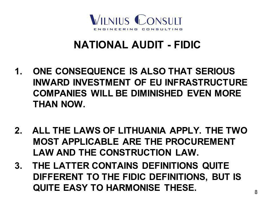 8 NATIONAL AUDIT - FIDIC 1.ONE CONSEQUENCE IS ALSO THAT SERIOUS INWARD INVESTMENT OF EU INFRASTRUCTURE COMPANIES WILL BE DIMINISHED EVEN MORE THAN NOW.