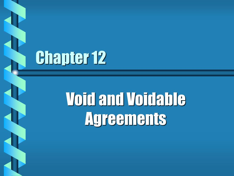 Chapter 12 Void and Voidable Agreements