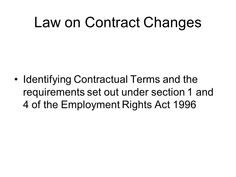Law on Contract Changes Identifying Contractual Terms and the requirements set out under section 1 and 4 of the Employment Rights Act 1996