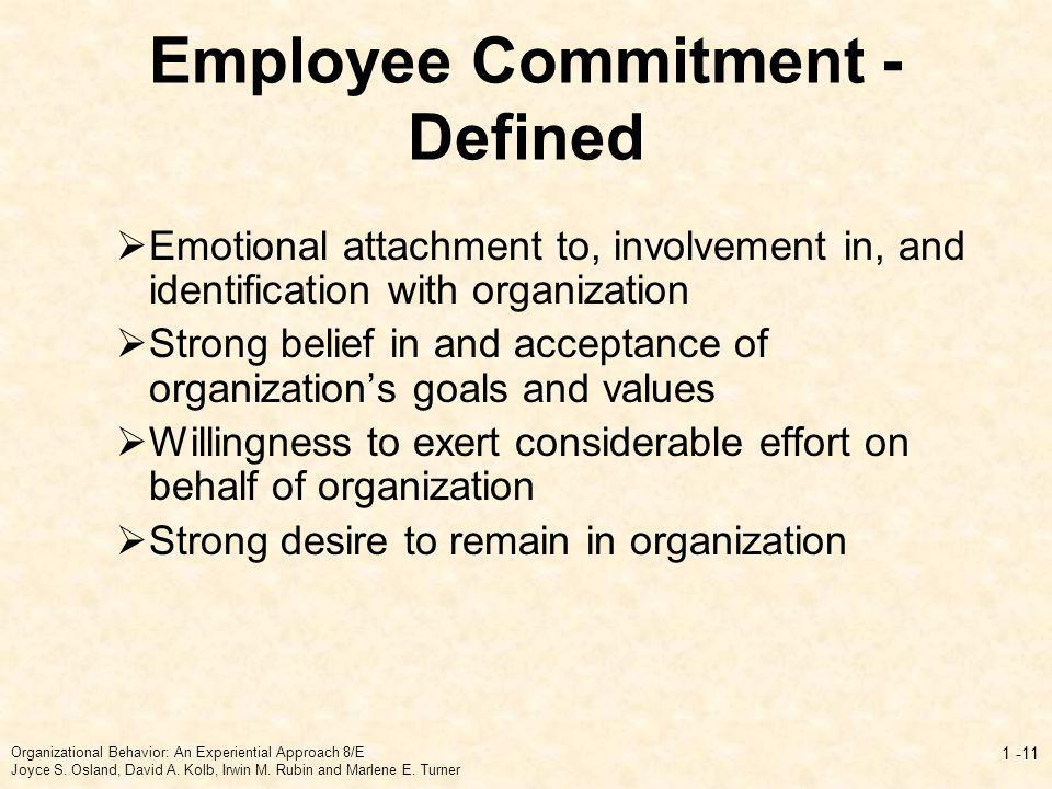 Employee Commitment - Defined Emotional attachment to, involvement in, and identification with organization Strong belief in and acceptance of organiz