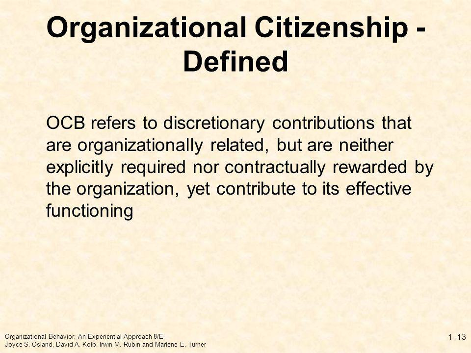 Organizational Citizenship - Defined OCB refers to discretionary contributions that are organizationally related, but are neither explicitly required