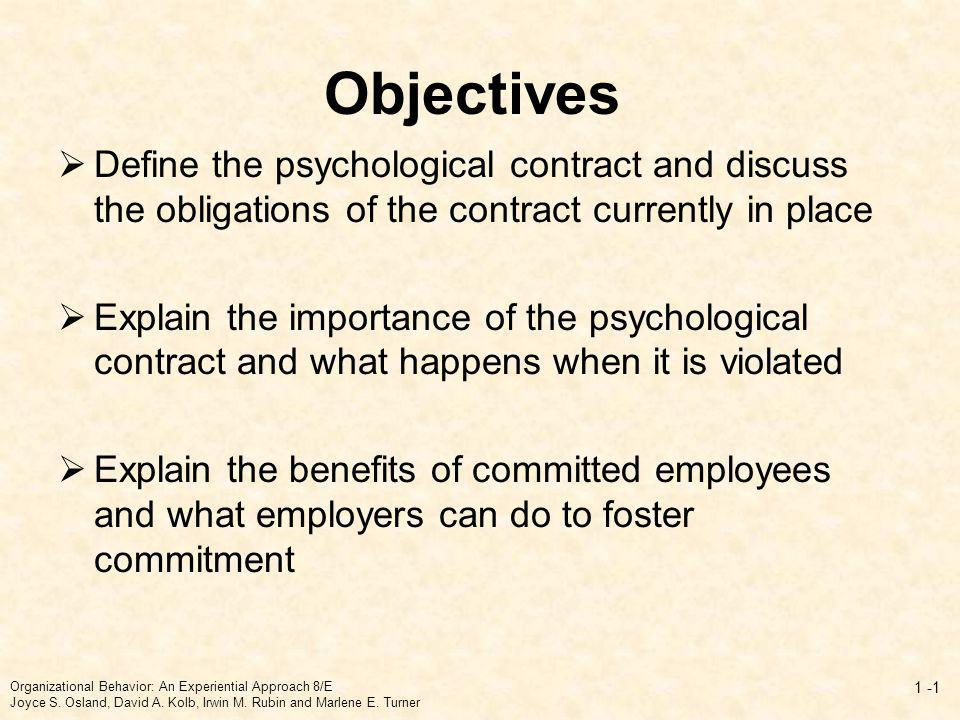 Cultural Differences in Psychological Contracts Promises Intention can equal follow through Uncertainty/fate can reduce binding aspect Zone of negotiability Variation in type of employee conditions open for negotiation Group identity How we and they are defined influences trust/promise making Organizational Behavior: An Experiential Approach 8/E Joyce S.