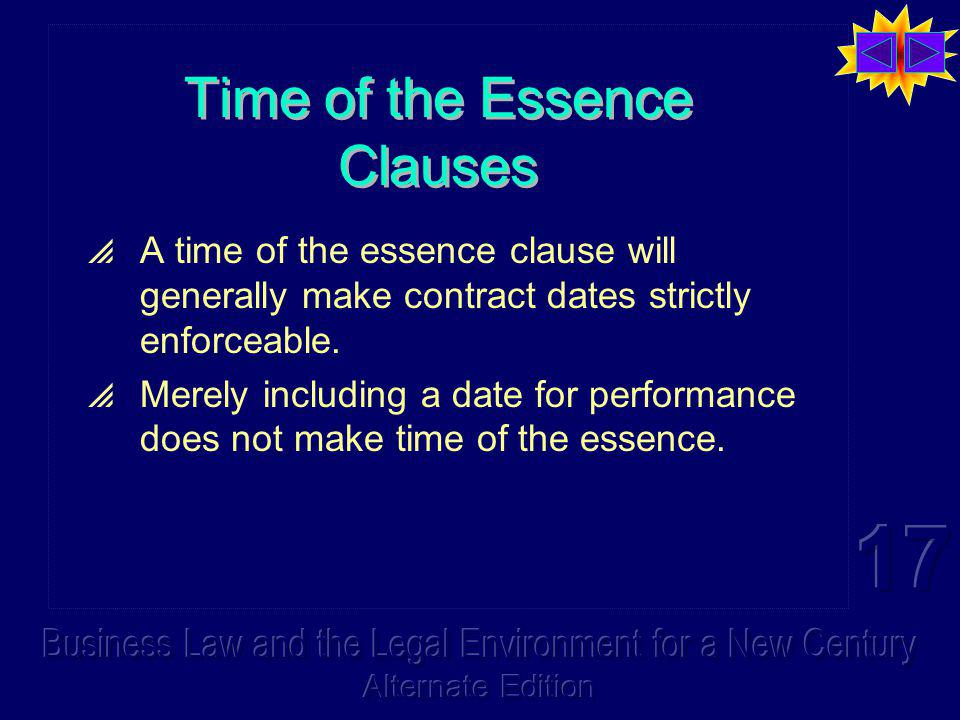 Time of the Essence Clauses A time of the essence clause will generally make contract dates strictly enforceable. Merely including a date for performa