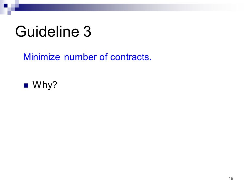 19 Guideline 3 Minimize number of contracts. Why