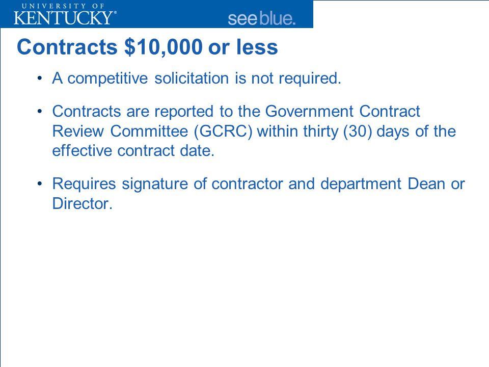 Contracts Exceeding $10,000 Must go through the Request for Proposal (RFP) process Requires signatures from the Legal Counsels Office and the Executive Vice President for Finance and Administration Contractors may not commence work until the contract is reported to the Government Contract Review Committee (GCRC)