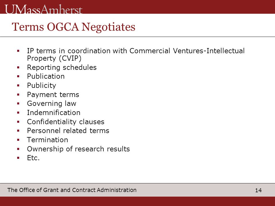 14 The Office of Grant and Contract Administration Terms OGCA Negotiates IP terms in coordination with Commercial Ventures-Intellectual Property (CVIP