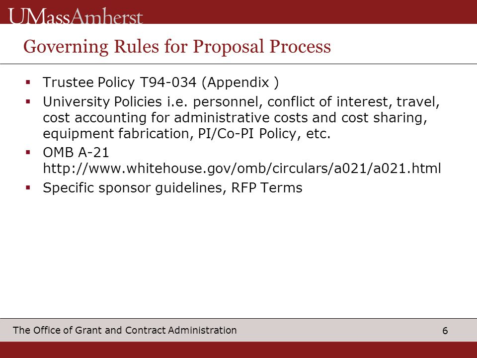6 The Office of Grant and Contract Administration Governing Rules for Proposal Process Trustee Policy T94-034 (Appendix ) University Policies i.e. per