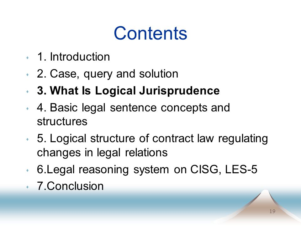 19 Contents s 1. Introduction s 2. Case, query and solution s 3. What Is Logical Jurisprudence s 4. Basic legal sentence concepts and structures s 5.