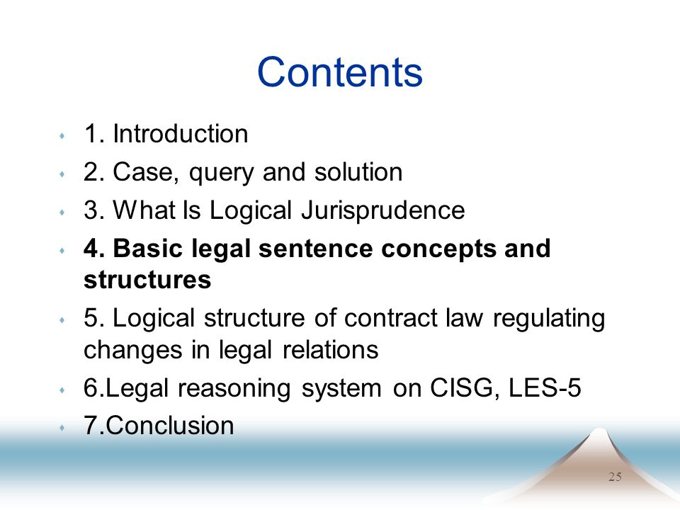25 Contents s 1. Introduction s 2. Case, query and solution s 3. What Is Logical Jurisprudence s 4. Basic legal sentence concepts and structures s 5.
