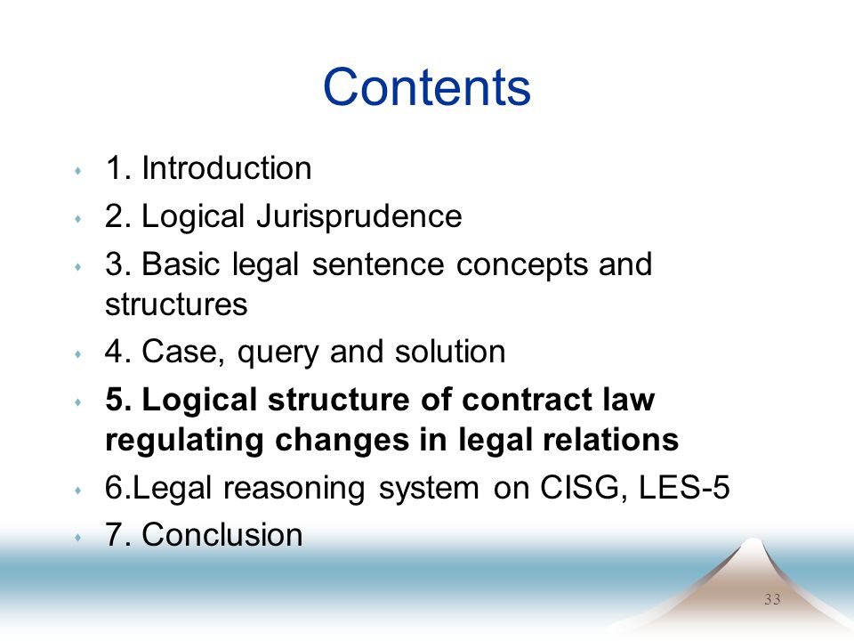 33 Contents s 1. Introduction s 2. Logical Jurisprudence s 3. Basic legal sentence concepts and structures s 4. Case, query and solution s 5. Logical