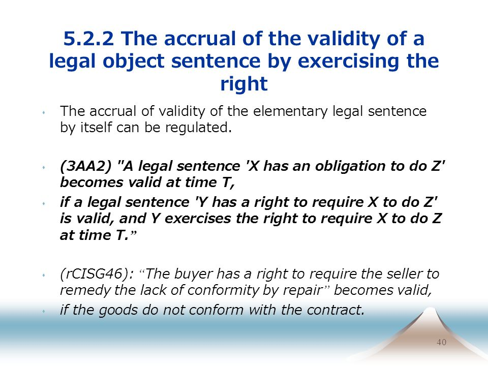 40 5.2.2 The accrual of the validity of a legal object sentence by exercising the right The accrual of validity of the elementary legal sentence by it