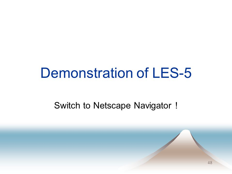 48 Demonstration of LES-5 Switch to Netscape Navigator !