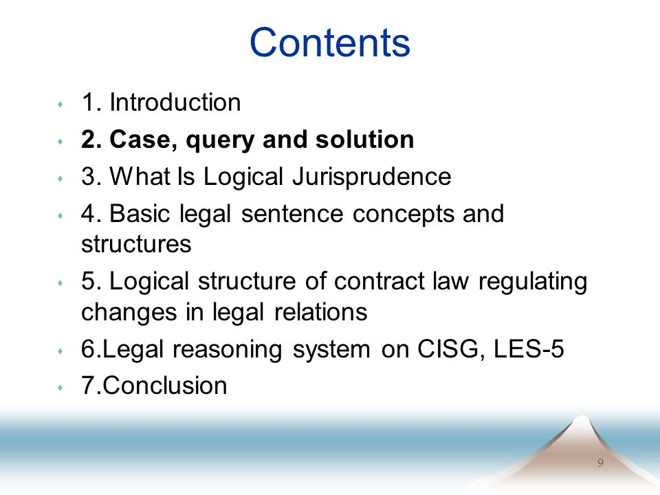 9 Contents s 1. Introduction s 2. Case, query and solution s 3. What Is Logical Jurisprudence s 4. Basic legal sentence concepts and structures s 5. L