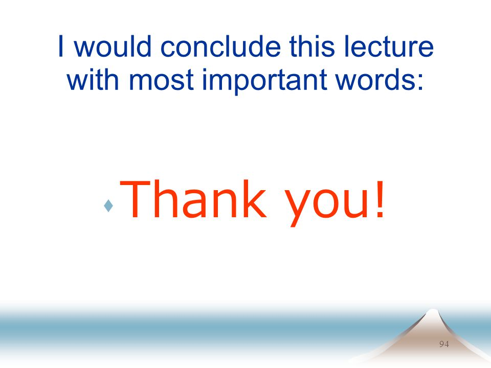 94 I would conclude this lecture with most important words: Thank you!