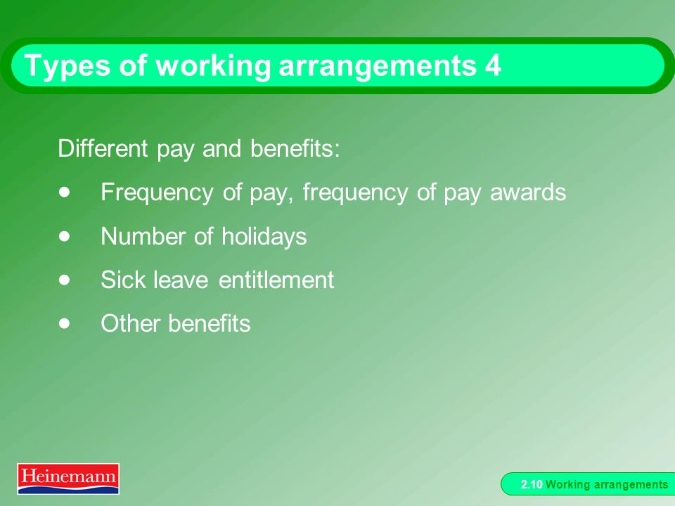 2.10 Working arrangements Types of working arrangements 4 Different pay and benefits: Frequency of pay, frequency of pay awards Number of holidays Sick leave entitlement Other benefits