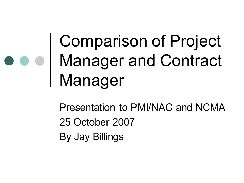 Defense Systems Management Corporation 2 Comparison of Project Manager and Contract Manager What is a Manager?