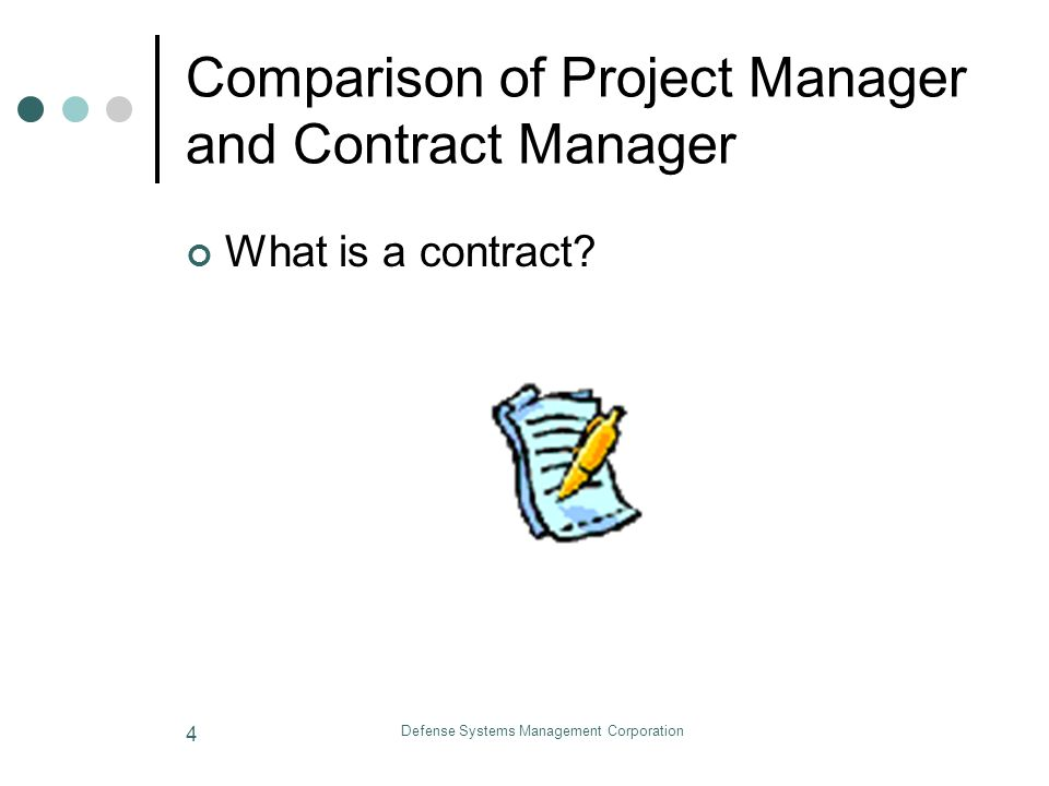 Defense Systems Management Corporation 5 Comparison of Project Manager and Contract Manager What is source of authority for Project Manager Contract Manager