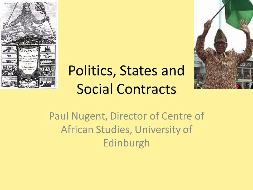 Politics, States and Social Contracts Paul Nugent, Director of Centre of African Studies, University of Edinburgh
