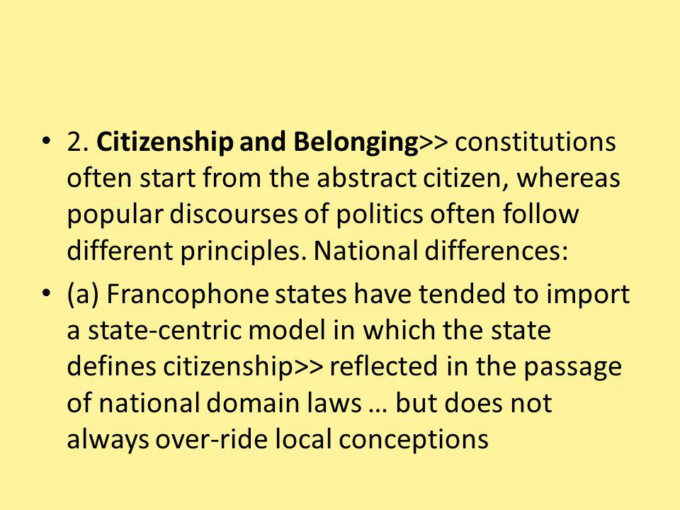 2. Citizenship and Belonging>> constitutions often start from the abstract citizen, whereas popular discourses of politics often follow different prin