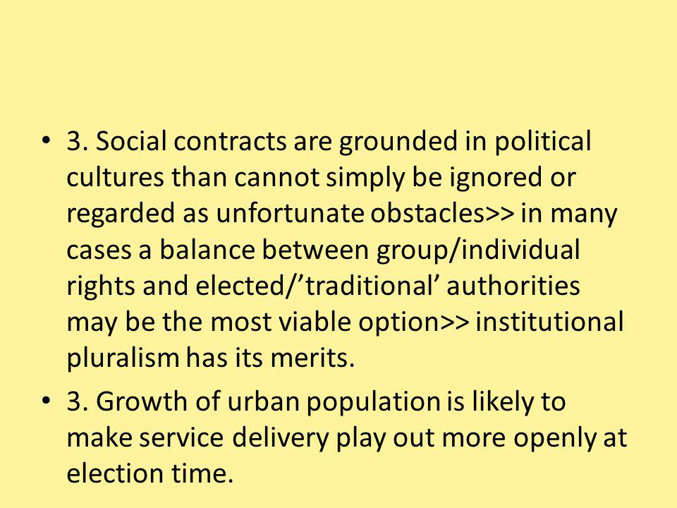 3. Social contracts are grounded in political cultures than cannot simply be ignored or regarded as unfortunate obstacles>> in many cases a balance be