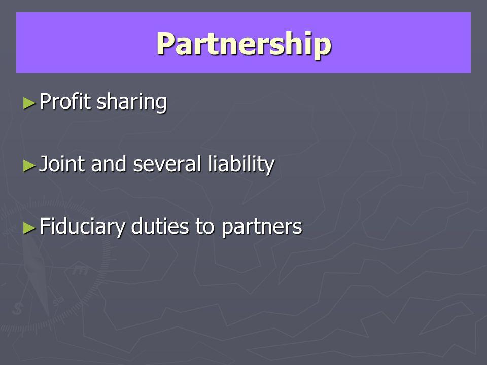 Partnership Profit sharing Profit sharing Joint and several liability Joint and several liability Fiduciary duties to partners Fiduciary duties to partners