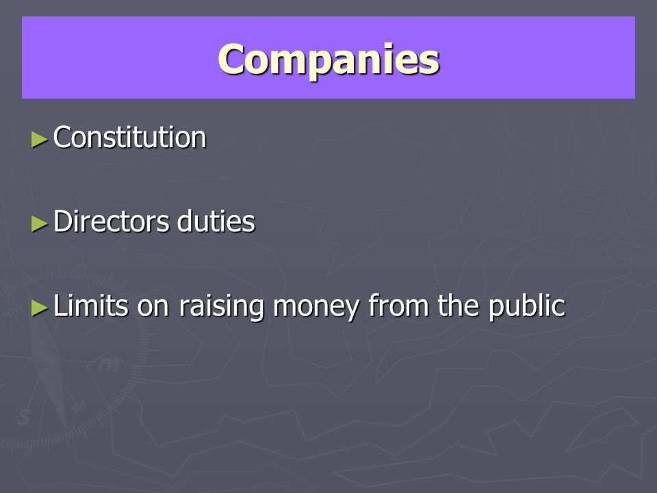 Companies Constitution Constitution Directors duties Directors duties Limits on raising money from the public Limits on raising money from the public