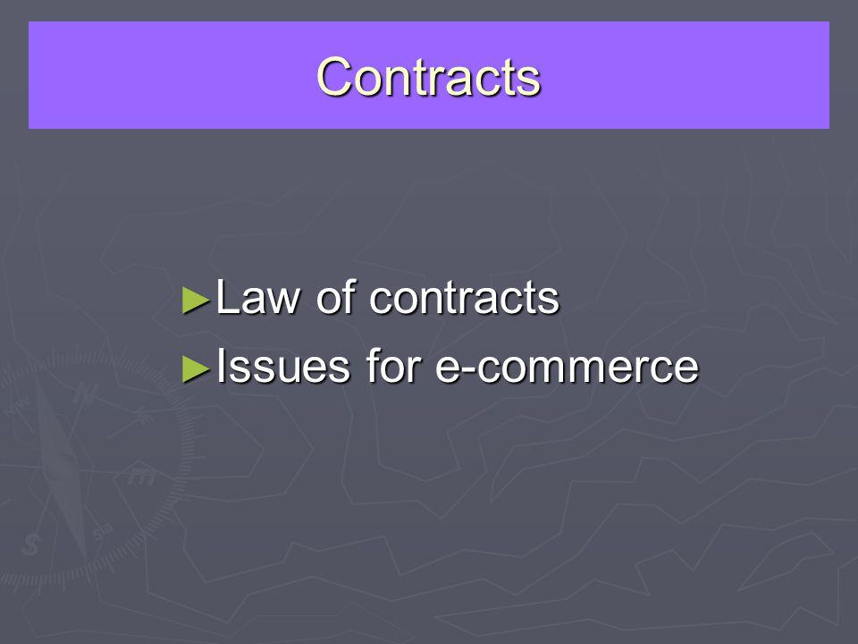 Contracts Law of contracts Law of contracts Issues for e-commerce Issues for e-commerce