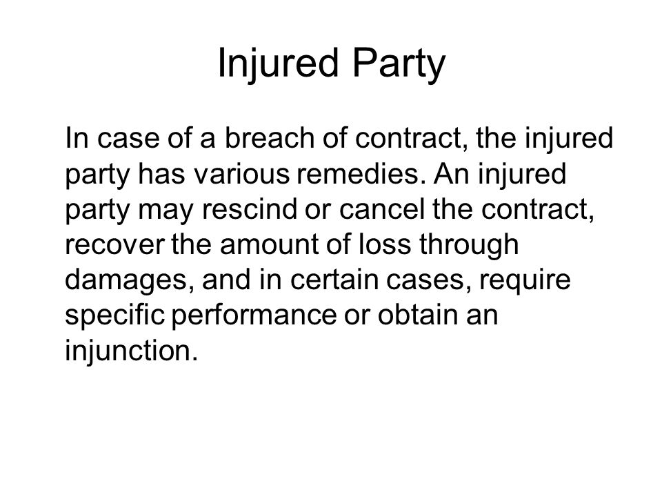 Injured Party In case of a breach of contract, the injured party has various remedies.