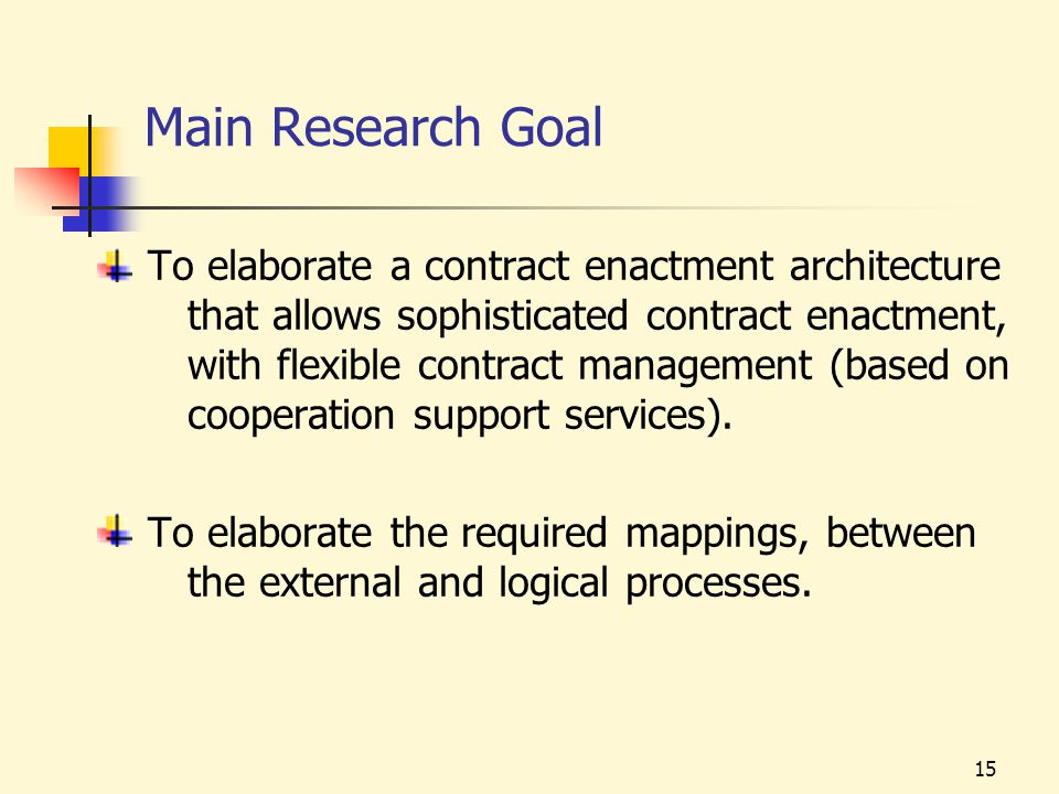 15 Main Research Goal To elaborate a contract enactment architecture that allows sophisticated contract enactment, with flexible contract management (based on cooperation support services).