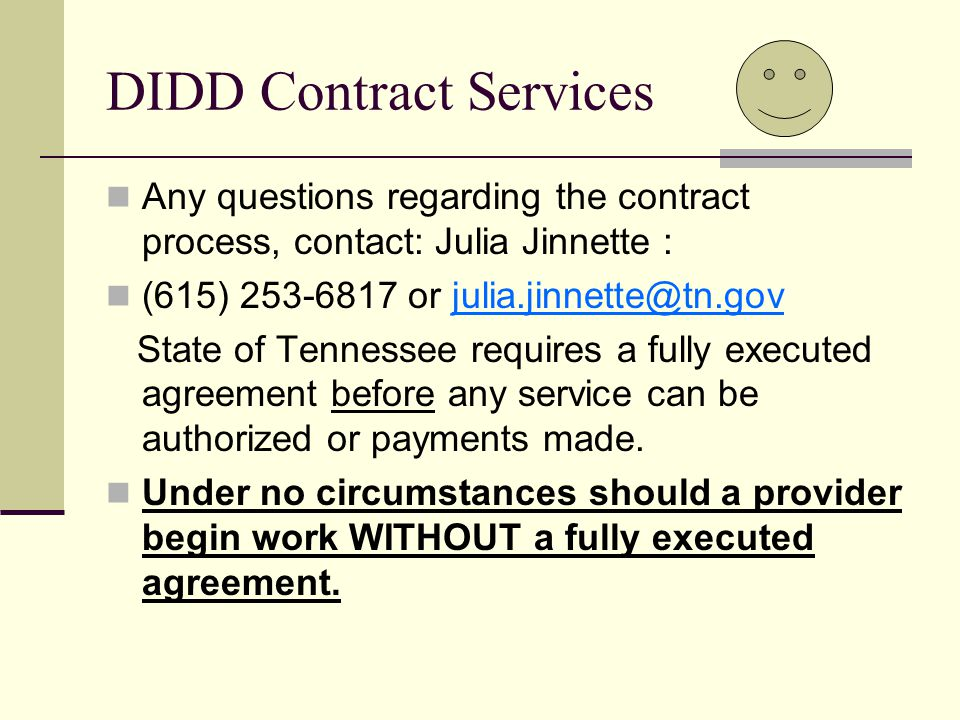 DIDD Contract Services Any questions regarding the contract process, contact: Julia Jinnette : (615) 253-6817 or julia.jinnette@tn.gov State of Tennes