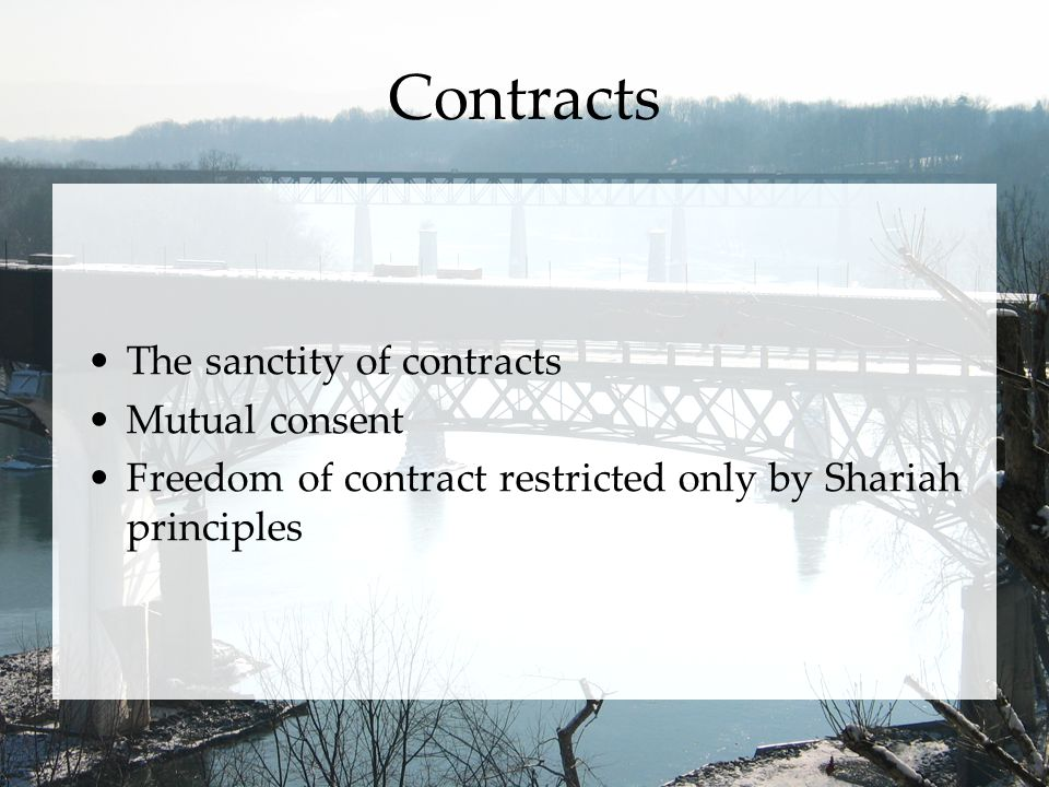 Contracts The sanctity of contracts Mutual consent Freedom of contract restricted only by Shariah principles