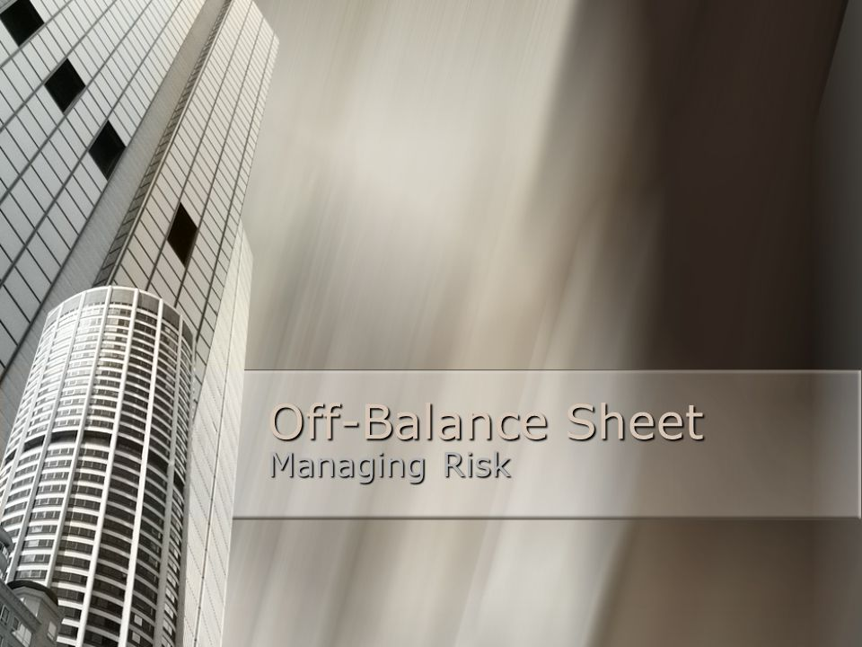 Off-Balance Sheet Managing Risk