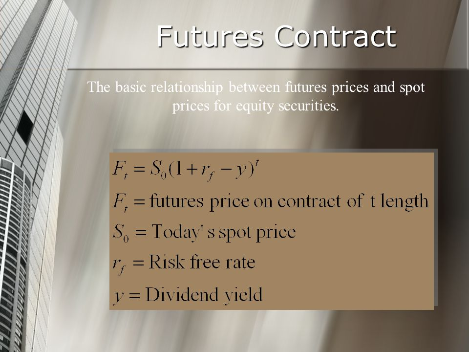 Futures Contract The basic relationship between futures prices and spot prices for equity securities.