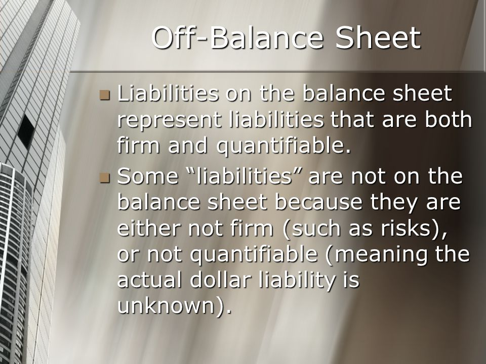 Off-Balance Sheet Liabilities on the balance sheet represent liabilities that are both firm and quantifiable.