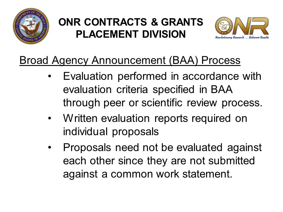 Broad Agency Announcement (BAA) Process Evaluation performed in accordance with evaluation criteria specified in BAA through peer or scientific review