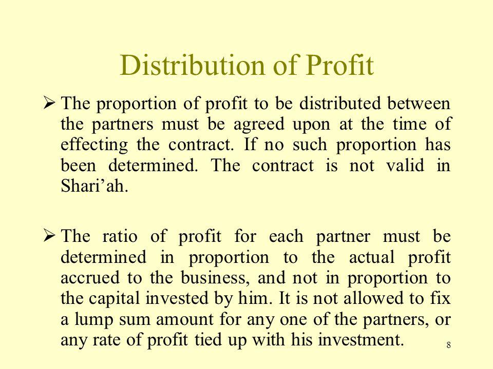 8 Distribution of Profit The proportion of profit to be distributed between the partners must be agreed upon at the time of effecting the contract.
