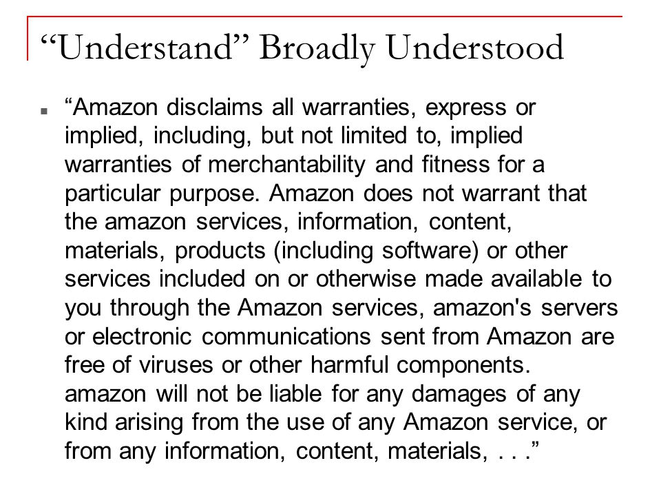 Understand Broadly Understood Amazon disclaims all warranties, express or implied, including, but not limited to, implied warranties of merchantability and fitness for a particular purpose.