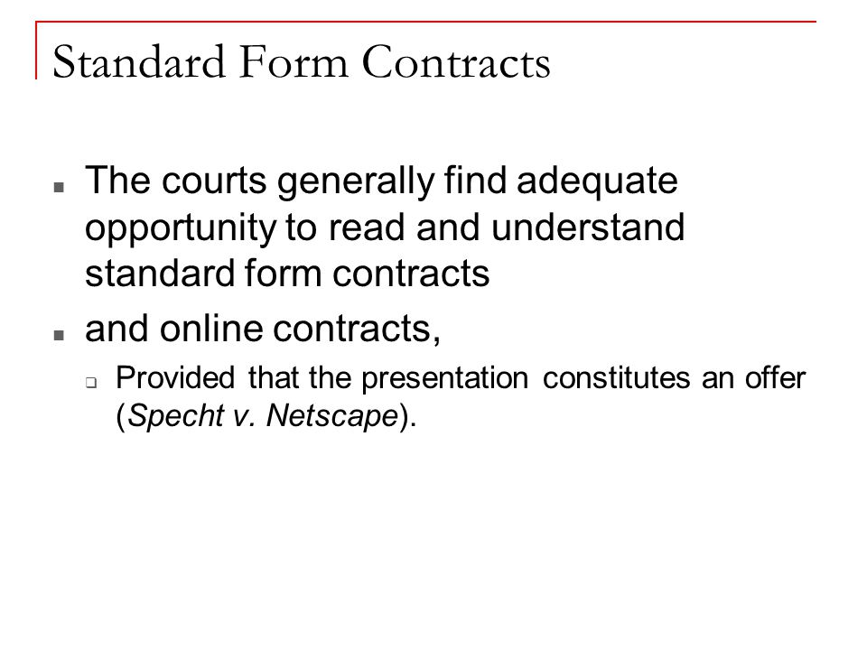 Standard Form Contracts The courts generally find adequate opportunity to read and understand standard form contracts and online contracts, Provided t