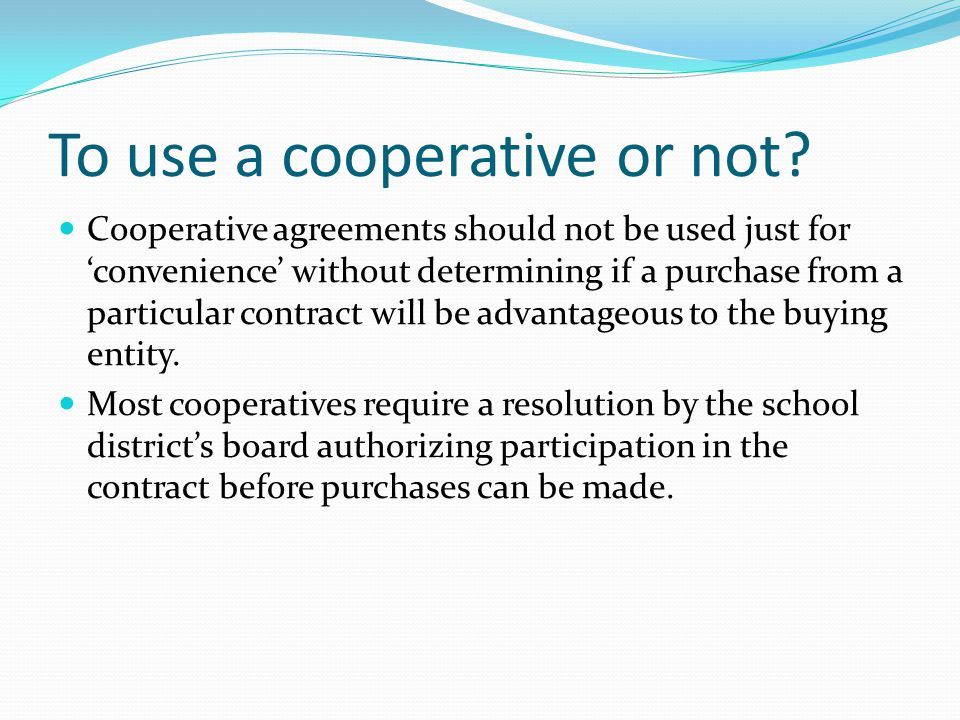 To use a cooperative or not? Cooperative agreements should not be used just for convenience without determining if a purchase from a particular contra