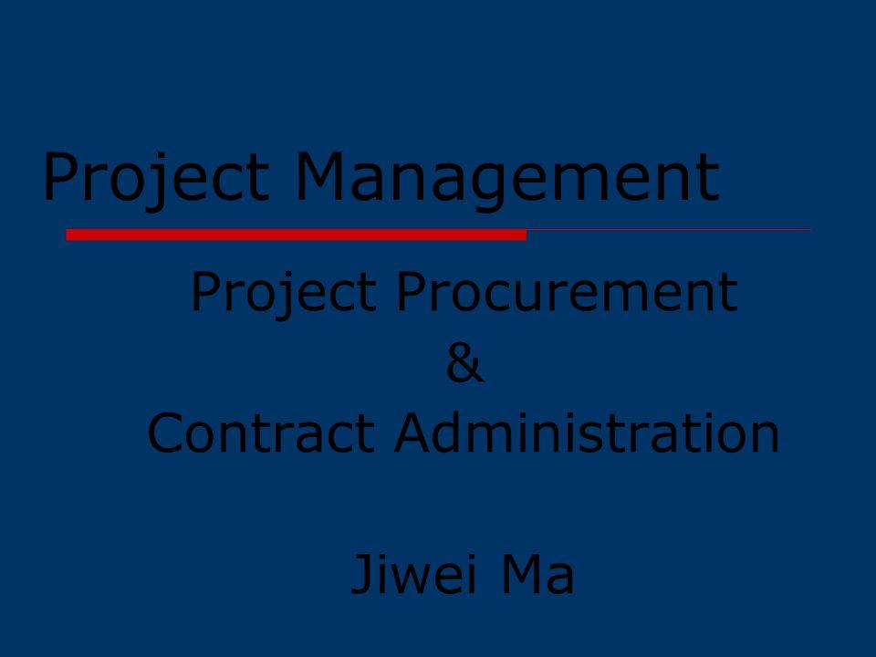 Project Management Project Procurement & Contract Administration Jiwei Ma