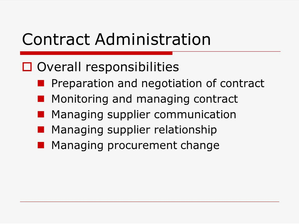 Contract Administration Overall responsibilities Preparation and negotiation of contract Monitoring and managing contract Managing supplier communicat