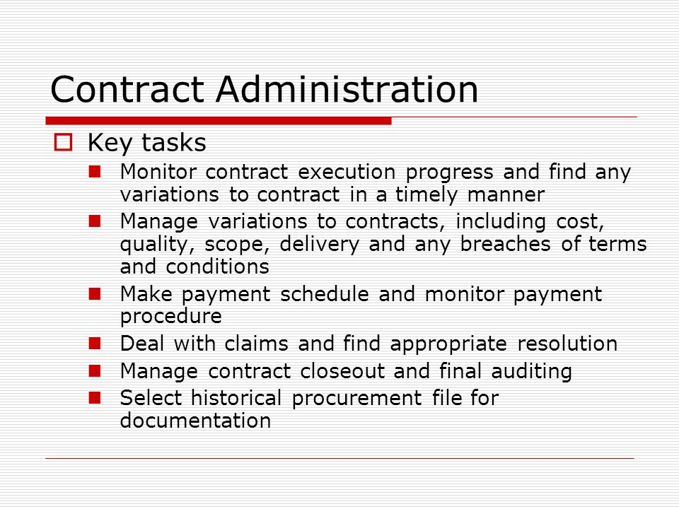 Contract Administration Key tasks Monitor contract execution progress and find any variations to contract in a timely manner Manage variations to cont