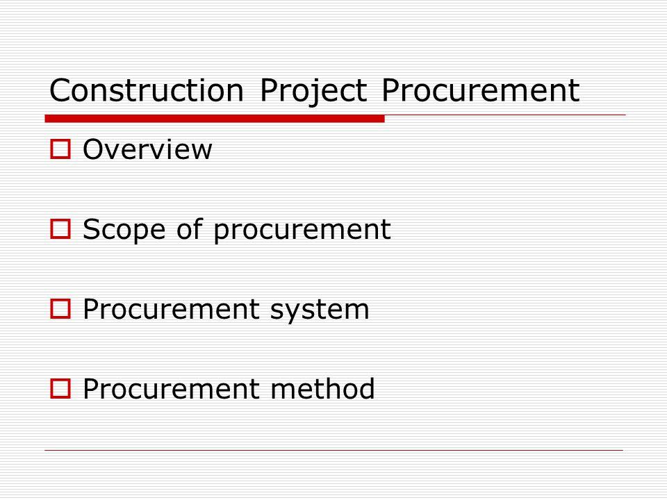 Construction Project Procurement Overview Scope of procurement Procurement system Procurement method