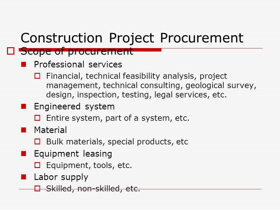 Construction Project Procurement Scope of procurement Professional services Financial, technical feasibility analysis, project management, technical c