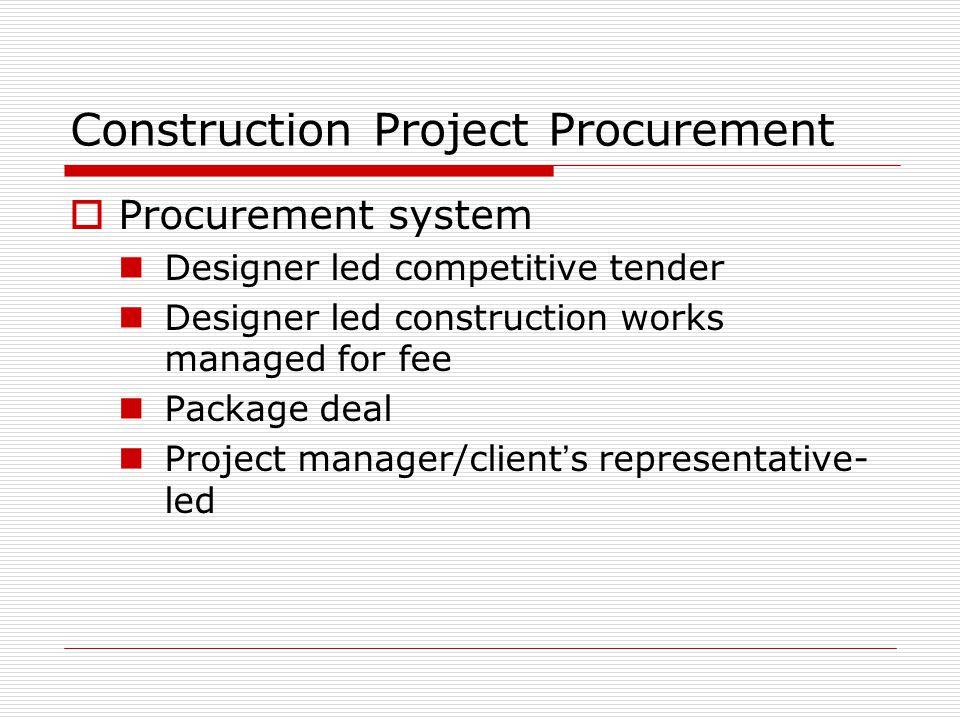 Construction Project Procurement Procurement system Designer led competitive tender Designer led construction works managed for fee Package deal Proje