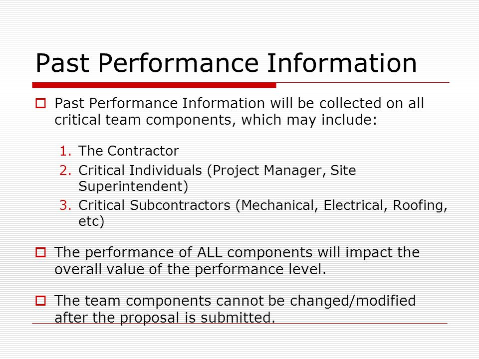 Past Performance Information Past Performance Information will be collected on all critical team components, which may include: 1.The Contractor 2.Cri