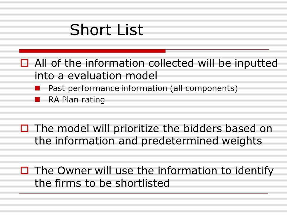 Short List All of the information collected will be inputted into a evaluation model Past performance information (all components) RA Plan rating The