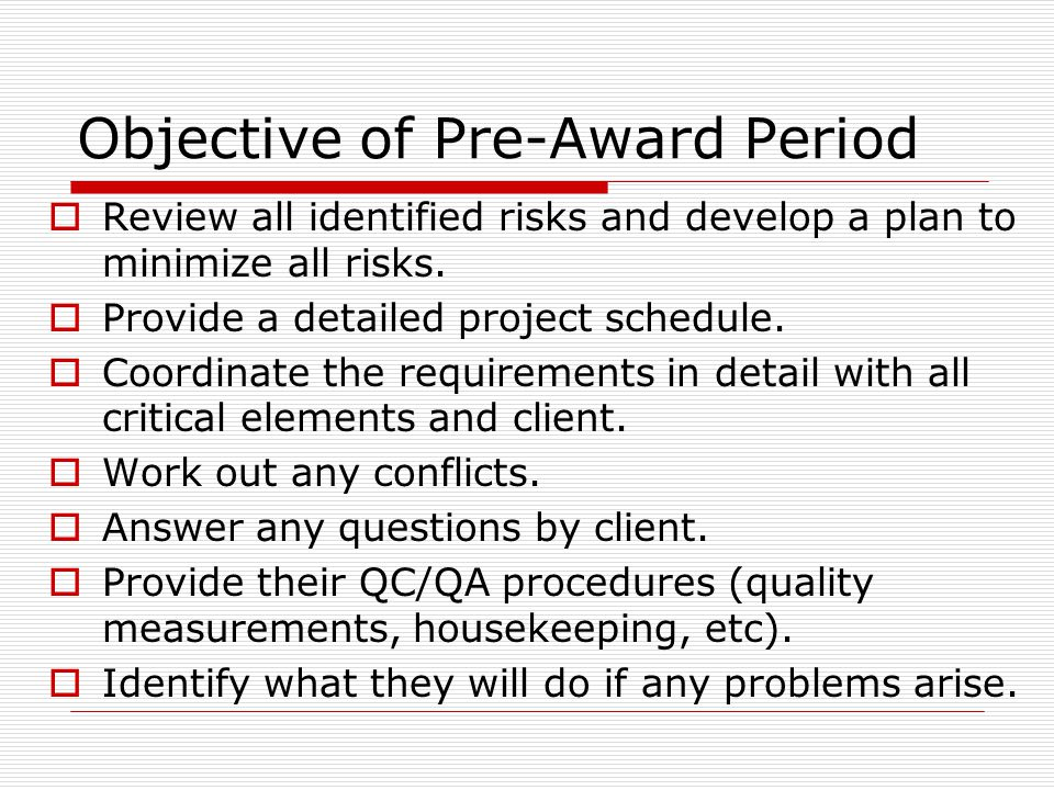 Objective of Pre-Award Period Review all identified risks and develop a plan to minimize all risks. Provide a detailed project schedule. Coordinate th