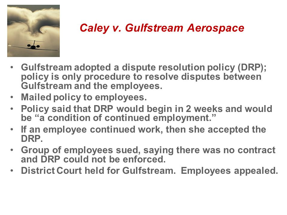 Caley v. Gulfstream Aerospace Gulfstream adopted a dispute resolution policy (DRP); policy is only procedure to resolve disputes between Gulfstream an